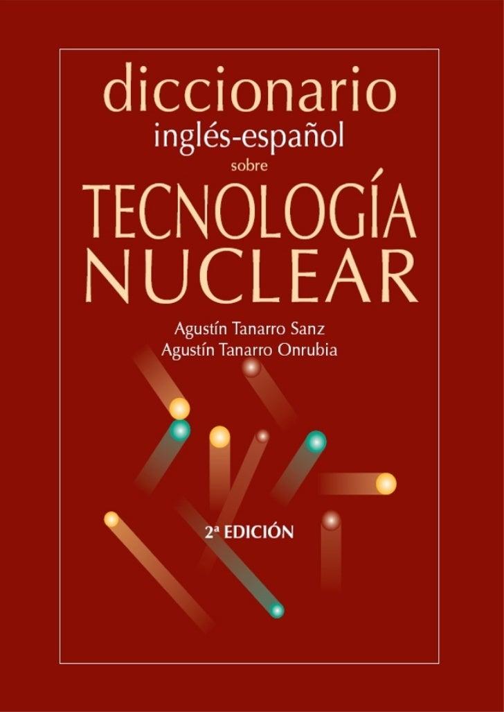 diccionario   inglés-español            sobreTECNOLOGÍANUCLEARGlosario de términos    Agustín Tanarro Sanz   Agustín Tanar...