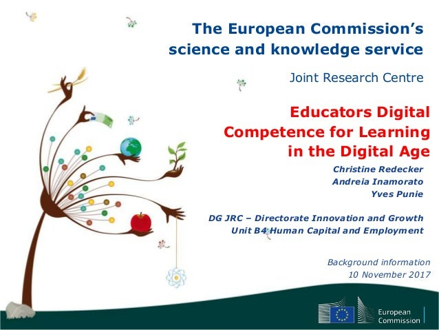 The European Commission's science and knowledge service Joint Research Centre Educators Digital Competence for Learning in...