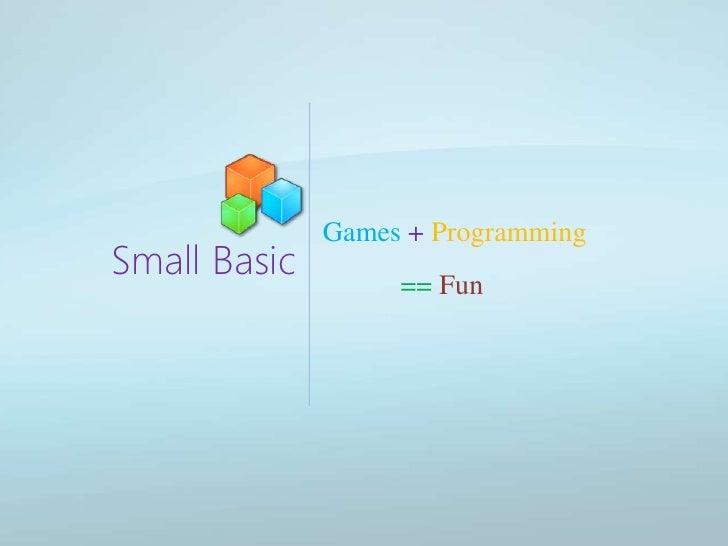 Small Basic<br />Games+ Programming<br />== Fun<br />