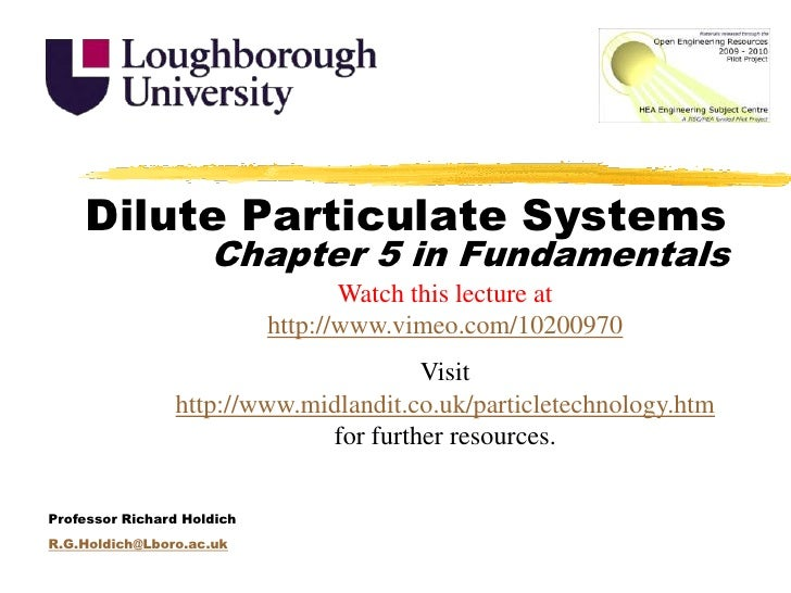 Dilute Particulate Systems<br />Chapter 5 in Fundamentals<br />Watch this lecture at http://www.vimeo.com/10200970<br />Vi...