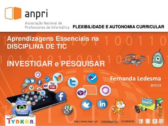 Aprendizagens Essenciais na DISCIPLINA DE TIC INVESTIGAR e PESQUISAR Fernanda Ledesma @2018 http://www.anpri.pt/ info@anpr...