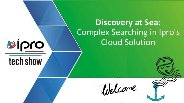Discovery at Sea: Complex Searching in Ipro's Cloud Solution