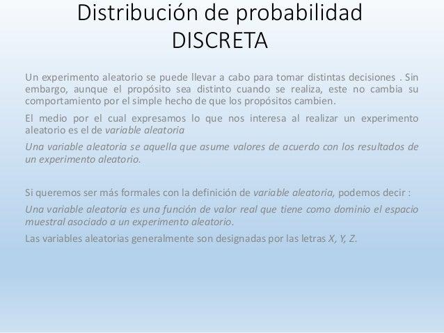 Distribución de probabilidad DISCRETA Un experimento aleatorio se puede llevar a cabo para tomar distintas decisiones . Si...