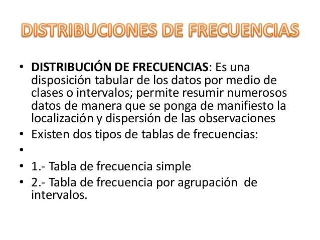 • DISTRIBUCIÓN DE FRECUENCIAS: Es una disposición tabular de los datos por medio de clases o intervalos; permite resumir n...