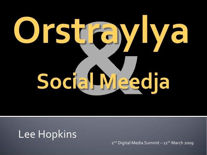 Orstraylya    Social Meedja  Lee Hopkins               2nd Digital Media Summit – 11th March 2009