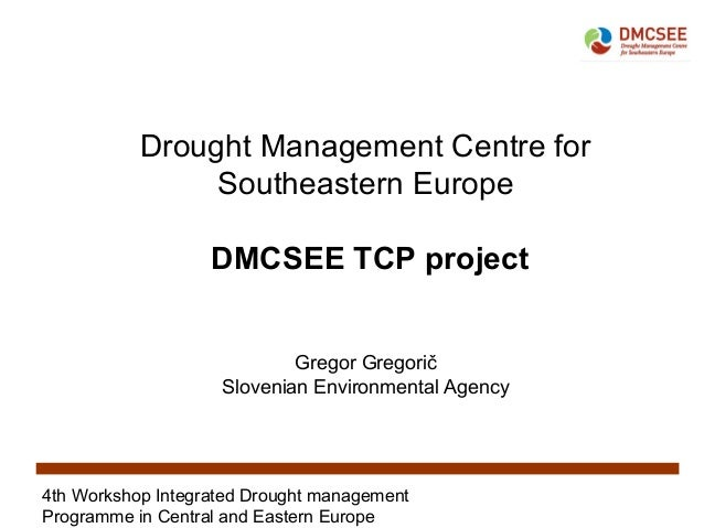 4th Workshop Integrated Drought management Programme in Central and Eastern Europe Drought Management Centre for Southeast...