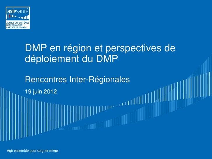 DMP en région et perspectives dedéploiement du DMPRencontres Inter-Régionales19 juin 2012