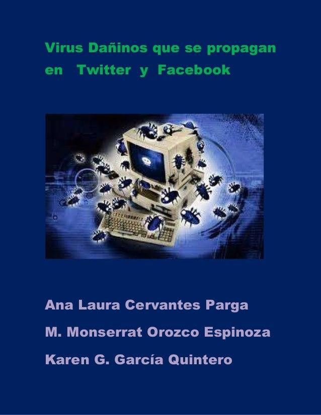 Virus Dañinos que se propagan en Twitter y Facebook  Ana Laura Cervantes Parga M. Monserrat Orozco Espinoza Karen G. Garcí...