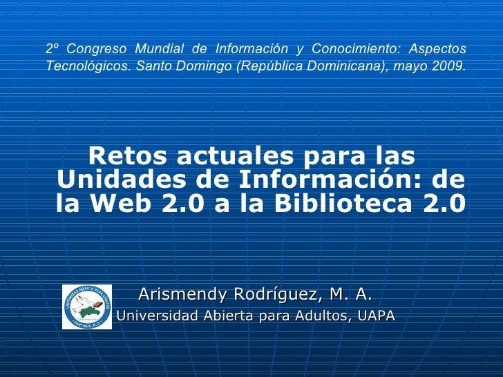 2º Congreso Mundial de Información y Conocimiento: Aspectos Tecnológicos. Santo Domingo (República Dominicana), mayo 2009....