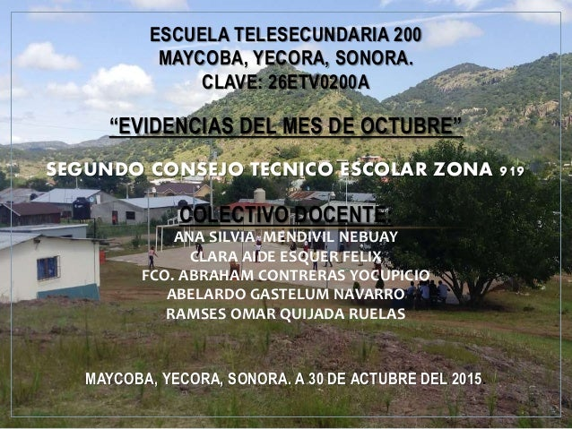 """ESCUELA TELESECUNDARIA 200 MAYCOBA, YECORA, SONORA. CLAVE: 26ETV0200A """"EVIDENCIAS DEL MES DE OCTUBRE"""" SEGUNDO CONSEJO TECN..."""