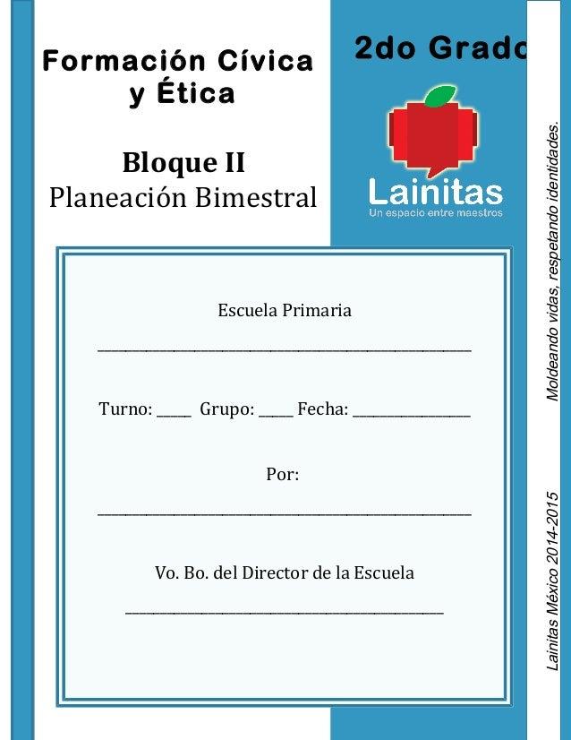 Formación Cívica 2do Grado  y Ética  Bloque II  identidades.  Planeación Bimestral respetando Escuela Primaria  vidas, ___...