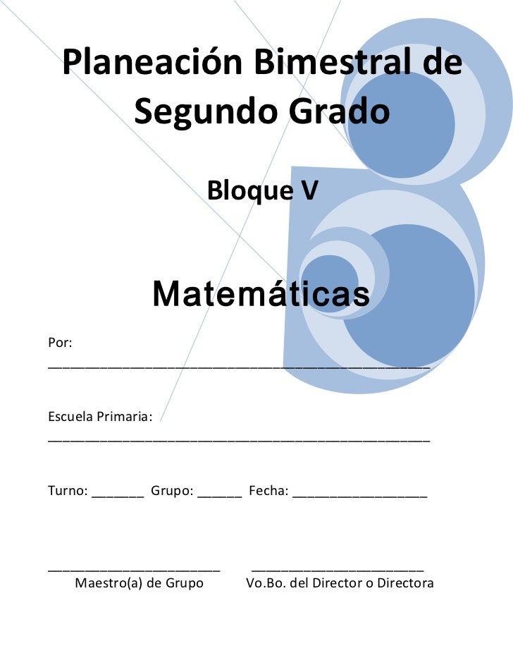 Planeación Bimestral de     Segundo Grado                      Bloque V              MatemáticasPor:______________________...