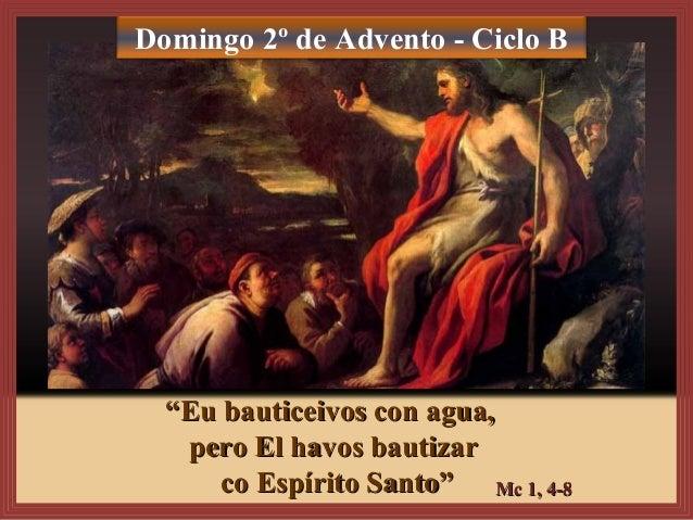 """Domingo 2º de Advento - Ciclo B  """"""""EEuu bbaauuttiicceeiivvooss ccoonn aagguuaa,,  ppeerroo EEll hhaavvooss bbaauuttiizzaar..."""