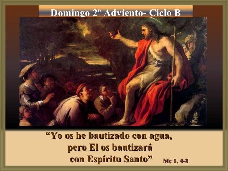 """"""" Yo os he bautizado con agua,  pero El os bautizará con Espíritu Santo"""" Mc 1, 4-8 Domingo 2º Adviento- Ciclo B"""