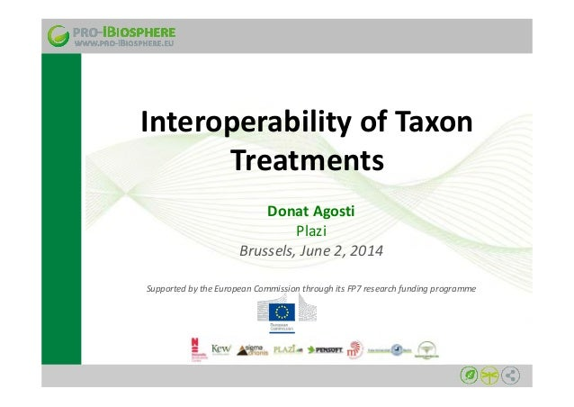 Interoperability of Taxon  Treatments  Donat Agosti  Plazi  Brussels, June 2, 2014  Supported by the European Commission t...