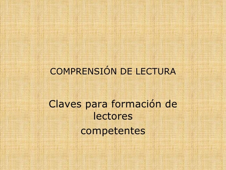 COMPRENSIÓN DE LECTURA Claves para formación de lectores competentes