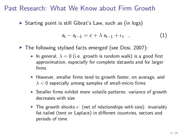 gibrat s law about firm size Several surveys on intra-industry dynamics have recently reached the conclusion from a large body of evidence that gibrat's law does not hold, ie, the main finding is that firm growth decreases with firm size.