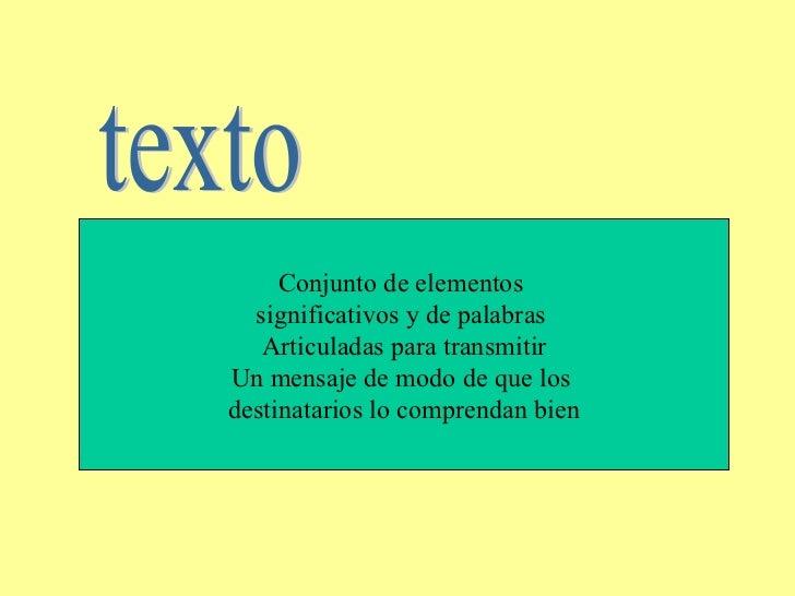 texto Conjunto de elementos  significativos y de palabras  Articuladas para transmitir Un mensaje de modo de que los  dest...
