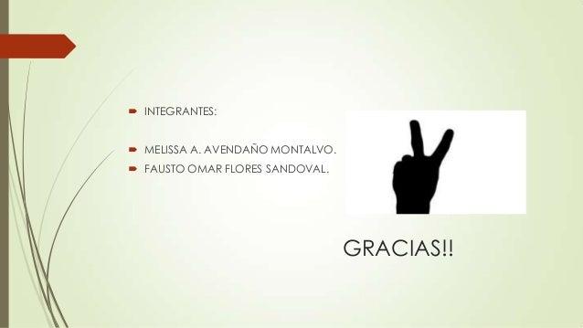  INTEGRANTES:  MELISSA A. AVENDAÑO MONTALVO.  FAUSTO OMAR FLORES SANDOVAL.  GRACIAS!!