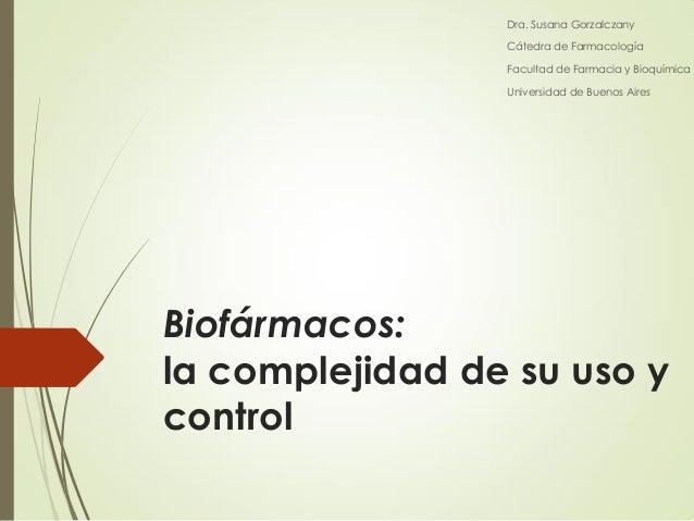 Dra. Susana Gorzalczany Cátedra de Farmacología Facultad de Farmacia y Bioquímica Universidad de Buenos Aires  Biofármacos...