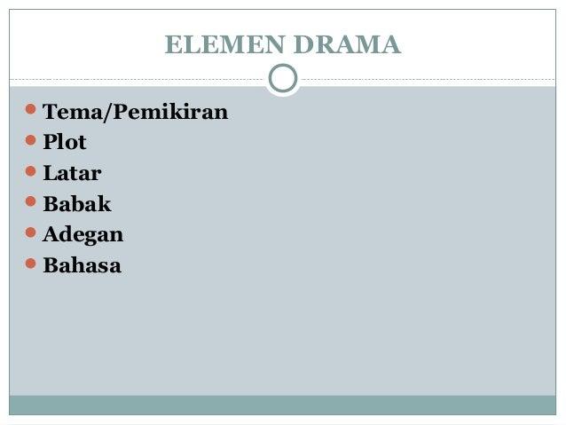 ELEMEN DRAMA Tema/Pemikiran Plot Latar Babak Adegan Bahasa