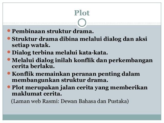 Plot Pembinaan struktur drama. Struktur drama dibina melalui dialog dan aksi setiap watak. Dialog terbina melalui kata-...