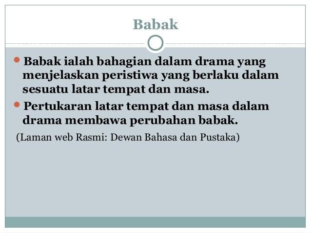 Babak Babak ialah bahagian dalam drama yang menjelaskan peristiwa yang berlaku dalam sesuatu latar tempat dan masa. Pert...