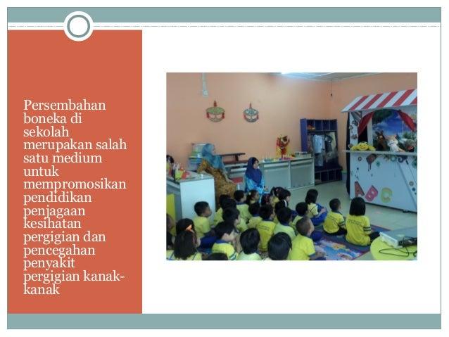 Persembahan boneka di sekolah merupakan salah satu medium untuk mempromosikan pendidikan penjagaan kesihatan pergigian dan...