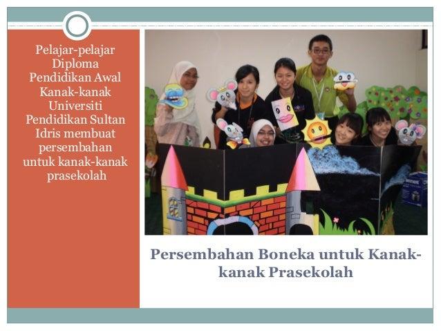 Persembahan Boneka untuk Kanak- kanak Prasekolah Pelajar-pelajar Diploma Pendidikan Awal Kanak-kanak Universiti Pendidikan...