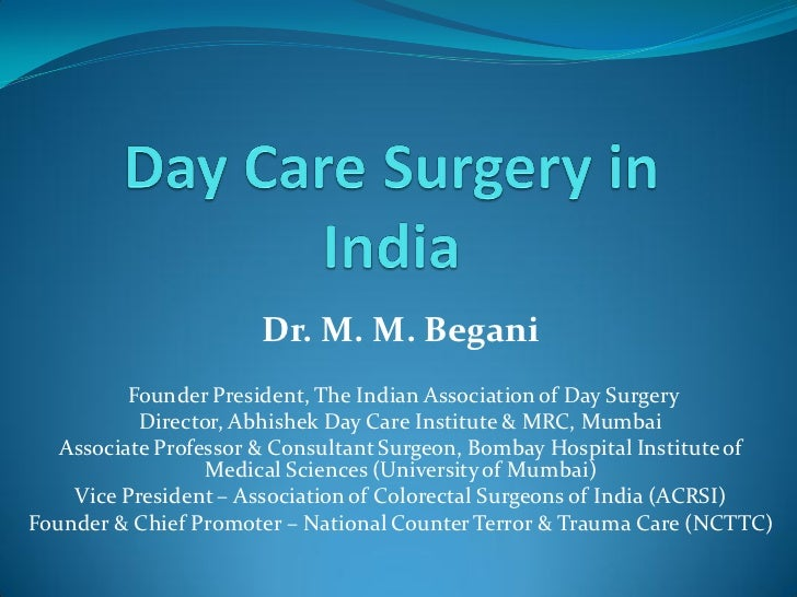 Dr. M. M. Begani          Founder President, The Indian Association of Day Surgery           Director, Abhishek Day Care I...