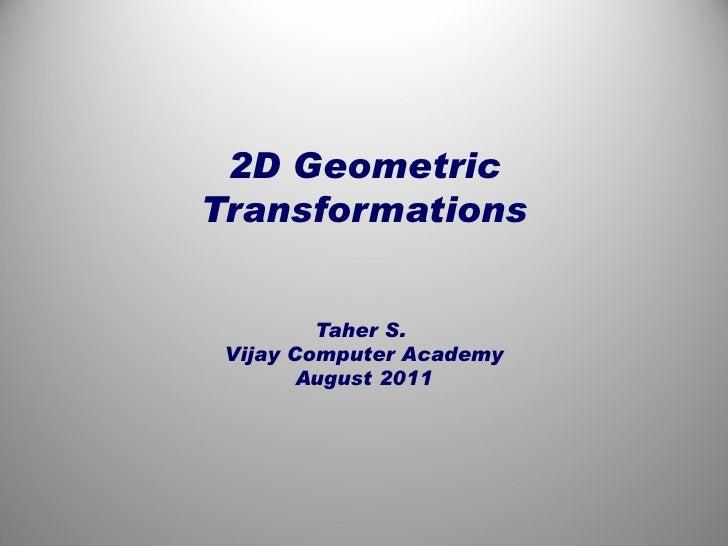 2D Geometric Transformations Taher S.  Vijay Computer Academy August 2011