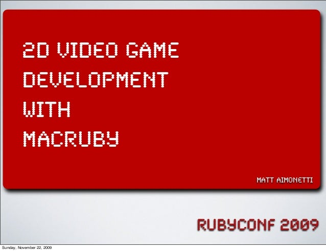 rubyconf 2009 2d video game development with MacRuby matt aimonetti Sunday, November 22, 2009