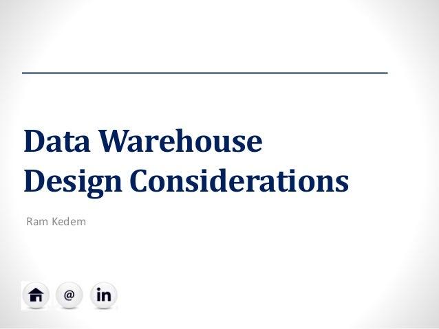 Data WarehouseDesign Considerations  Ram Kedem