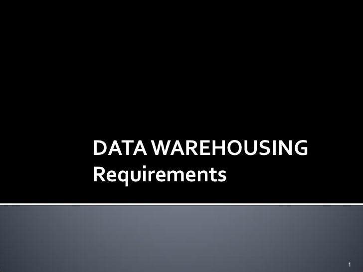 DATA WAREHOUSINGRequirements                   1