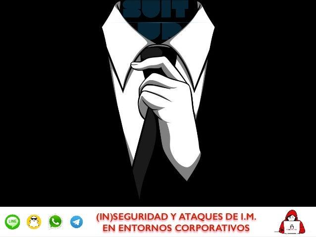 (IN)SEGURIDAD Y ATAQUES DE I.M.  EN ENTORNOS CORPORATIVOS