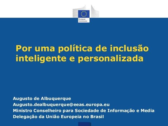 Por uma política de inclusão inteligente e personalizadaAugusto de AlbuquerqueAugusto.dealbuquerque@eeas.europa.euMinistro...