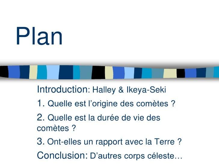 Plan<br />Introduction: Halley & Ikeya-Seki<br />1. Quelle est l'origine des comètes ?<br />2. Quelle est la durée de vie ...