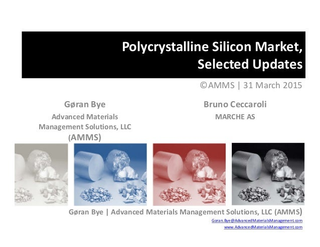 Polycrystalline Silicon Market, Selected Updates ©AMMS | 31 March 2015 Gøran Bye Advanced Materials  Management Solutions,...