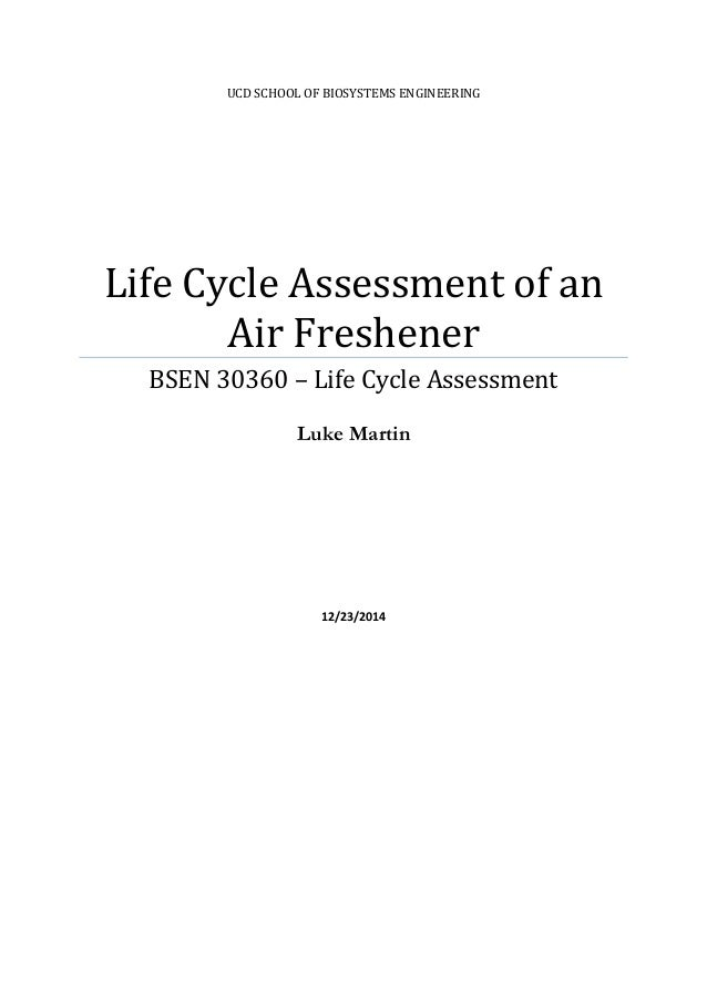 UCD SCHOOL OF BIOSYSTEMS ENGINEERING Life Cycle Assessment of an Air Freshener BSEN 30360 – Life Cycle Assessment Luke Mar...