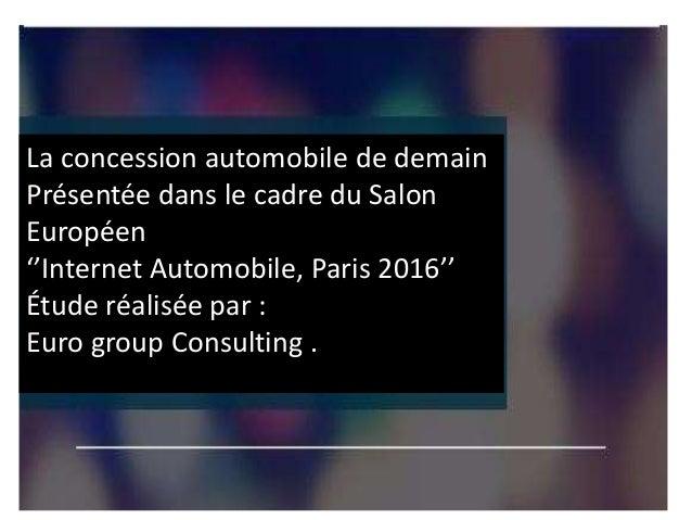 La concession automobile de demain Présentée dans le cadre du Salon Européen ''Internet Automobile, Paris 2016'' Étude réa...