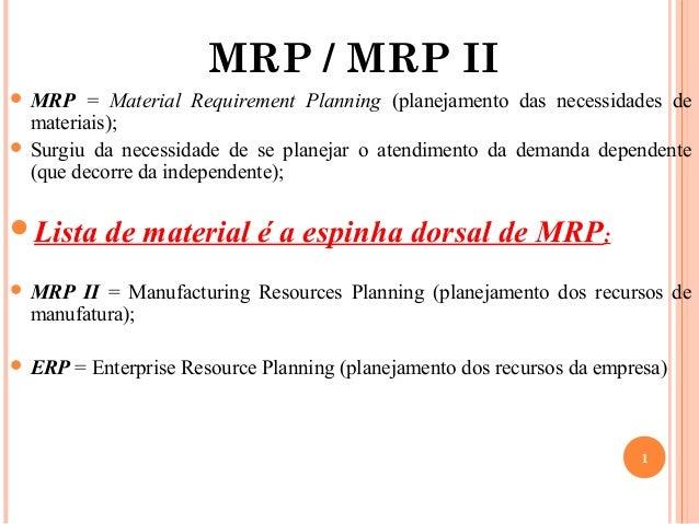 MRP / MRP II MRP   = Material Requirement Planning (planejamento das necessidades de  materiais); Surgiu da necessidade ...