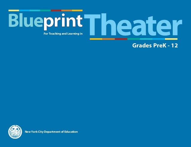 Blueprint for teaching and learning in theater june 2015 grades prek 12 for teaching and learning in new york city department of education n blueprint for malvernweather Images