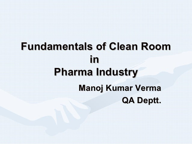 Fundamentals of Clean RoomFundamentals of Clean Room inin Pharma IndustryPharma Industry Manoj Kumar VermaManoj Kumar Verm...