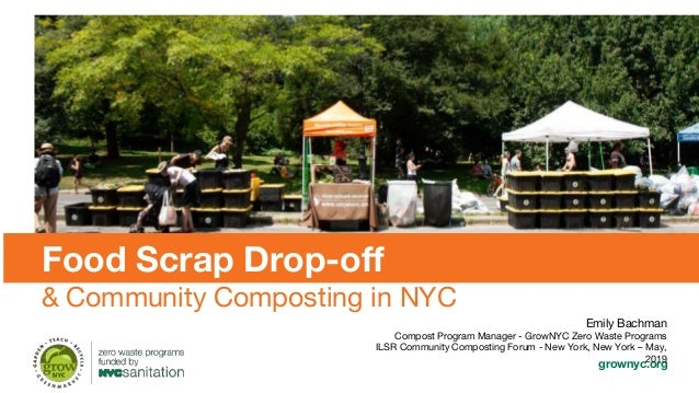 grownyc.org Food Scrap Drop-off & Community Composting in NYC Emily Bachman Compost Program Manager - GrowNYC Zero Waste P...