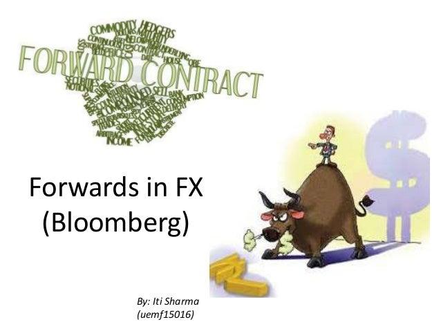 Forwards in FX (Bloomberg) By: Iti Sharma (uemf15016)
