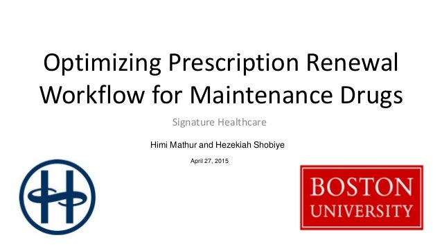 Optimizing Prescription Renewal Workflow for Maintenance Drugs Signature Healthcare Himi Mathur and Hezekiah Shobiye April...