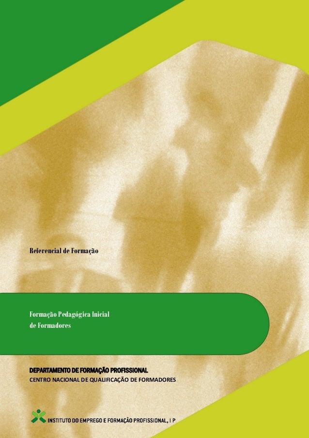 Referencial de FormaçãoFormação Pedagógica Inicialde FormadoresDEPARTAMENTO DE FORMAÇÃO PROFISSIONALCENTRO NACIONAL DE QUA...
