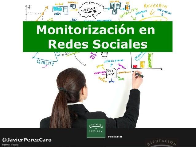 Monitorización en Redes Sociales  @JavierPerezCaro Fuente: Fotolia  PRODETUR