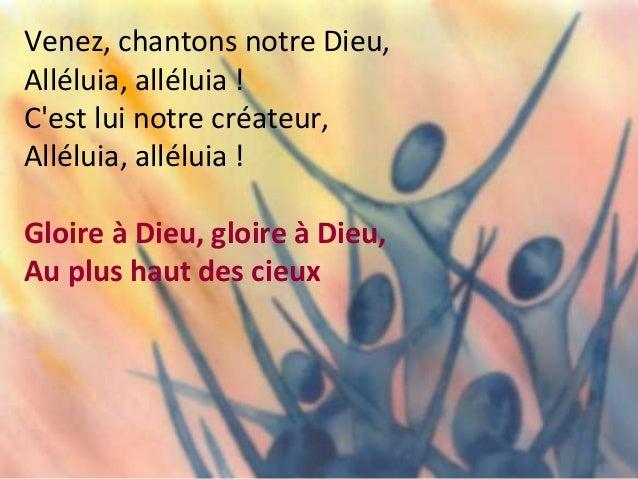 Je veux chanter pour mon Dieu, Alléluia, alléluia ! Tous les jours de ma vie, Alléluia, alléluia ! Gloire à Dieu, gloire à...