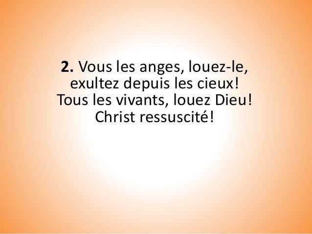 2. Vous les anges, louez-le, exultez depuis les cieux! Tous les vivants, louez Dieu! Christ ressuscité!